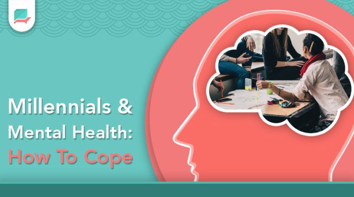 Millennials & Mental Health: How To Cope