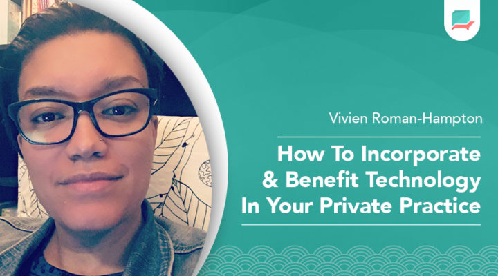 How To Incorporate & Benefit Technology In Your Private Practice