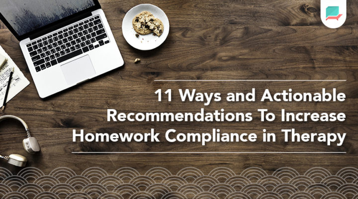 11 Ways To Increase Homework Compliance in Therapy & Recommendations