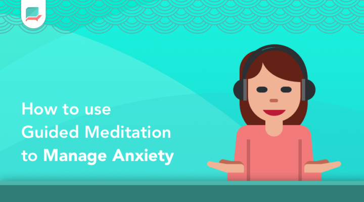 How to use Guided Meditation to Manage Anxiety