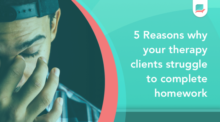 5 Reasons Why Clients Struggle With Homework Outside of Therapy Sessions