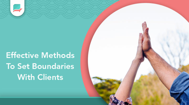 Setting Client Boundaries – Effective Methods To Use During Sessions