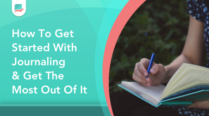 4 Tips for Journal Therapy – How To Get The Most Out of Journaling